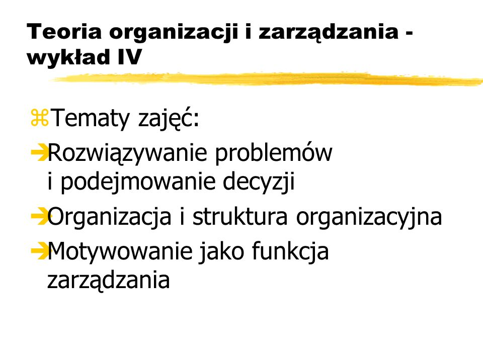 Teoria organizacji i zarządzania - wykład IV