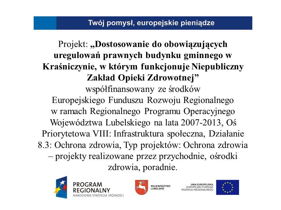 """Projekt: """"Dostosowanie do obowiązujących uregulowań prawnych budynku gminnego w Kraśniczynie, w którym funkcjonuje Niepubliczny Zakład Opieki Zdrowotnej współfinansowany ze środków Europejskiego Funduszu Rozwoju Regionalnego w ramach Regionalnego Programu Operacyjnego Województwa Lubelskiego na lata 2007-2013, Oś Priorytetowa VIII: Infrastruktura społeczna, Działanie 8.3: Ochrona zdrowia, Typ projektów: Ochrona zdrowia – projekty realizowane przez przychodnie, ośrodki zdrowia, poradnie."""