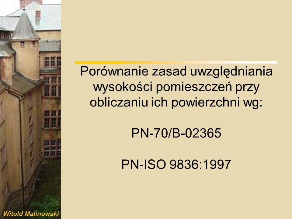 Porównanie zasad uwzględniania wysokości pomieszczeń przy obliczaniu ich powierzchni wg: PN-70/B-02365 PN-ISO 9836:1997