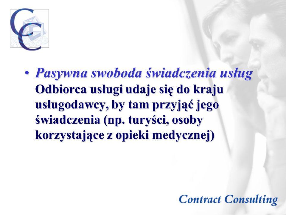 Pasywna swoboda świadczenia usług Odbiorca usługi udaje się do kraju usługodawcy, by tam przyjąć jego świadczenia (np.