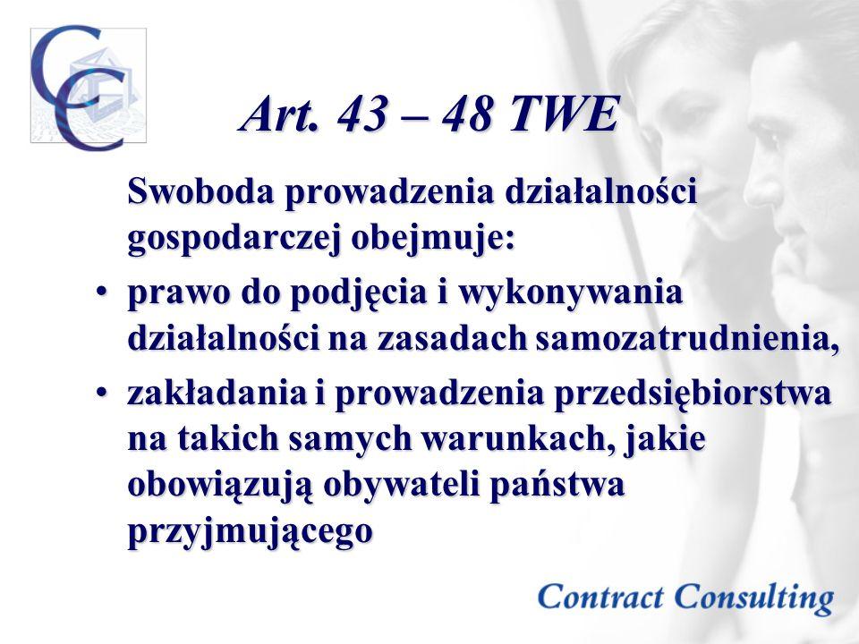 Art. 43 – 48 TWESwoboda prowadzenia działalności gospodarczej obejmuje: prawo do podjęcia i wykonywania działalności na zasadach samozatrudnienia,