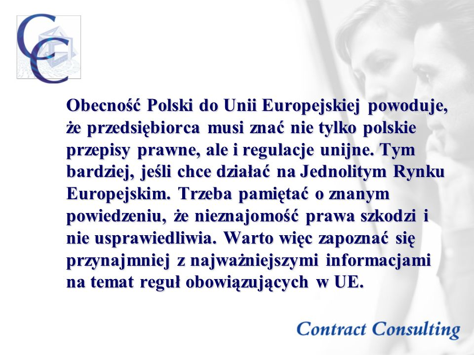 Obecność Polski do Unii Europejskiej powoduje, że przedsiębiorca musi znać nie tylko polskie przepisy prawne, ale i regulacje unijne.