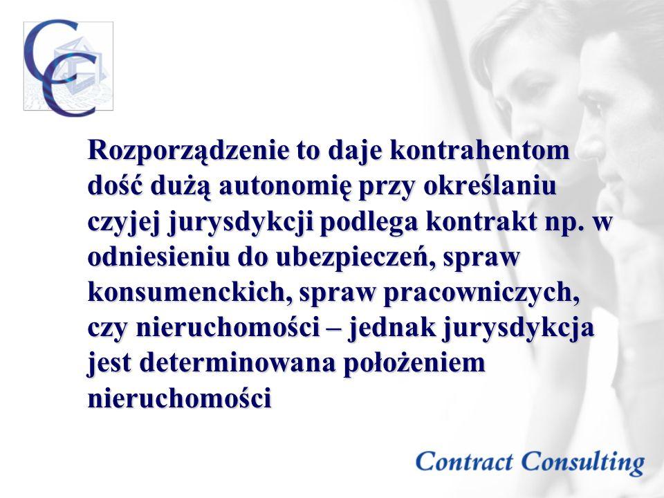Rozporządzenie to daje kontrahentom dość dużą autonomię przy określaniu czyjej jurysdykcji podlega kontrakt np.