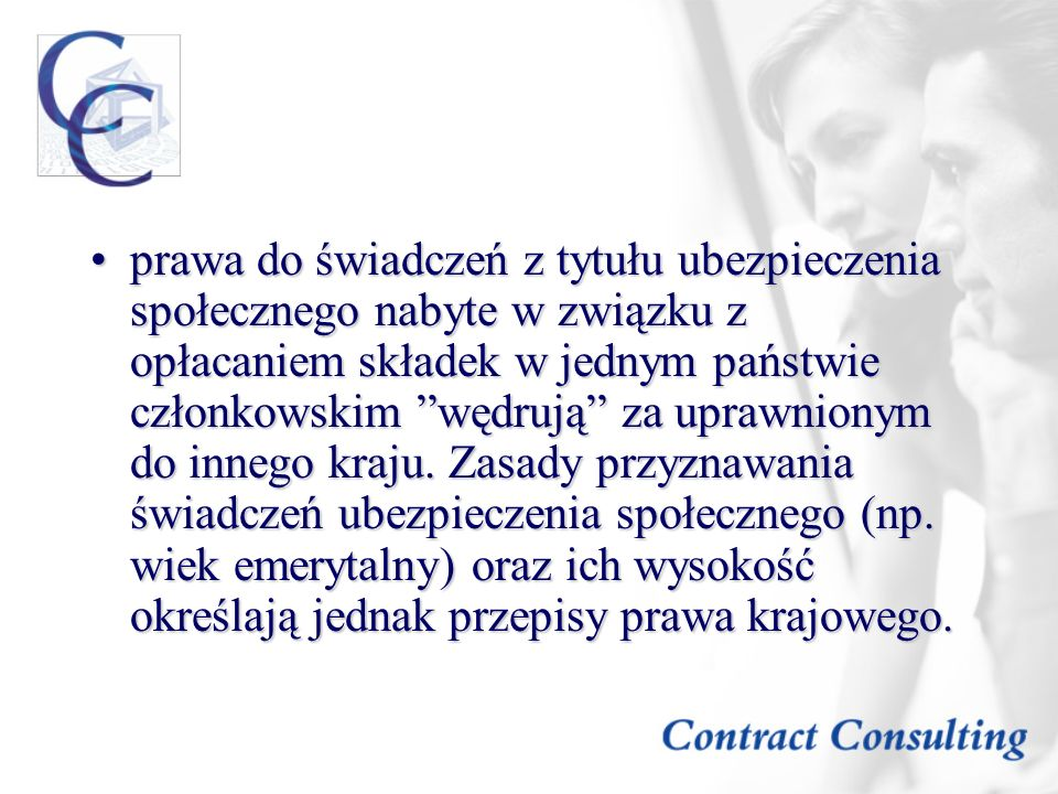 prawa do świadczeń z tytułu ubezpieczenia społecznego nabyte w związku z opłacaniem składek w jednym państwie członkowskim wędrują za uprawnionym do innego kraju.