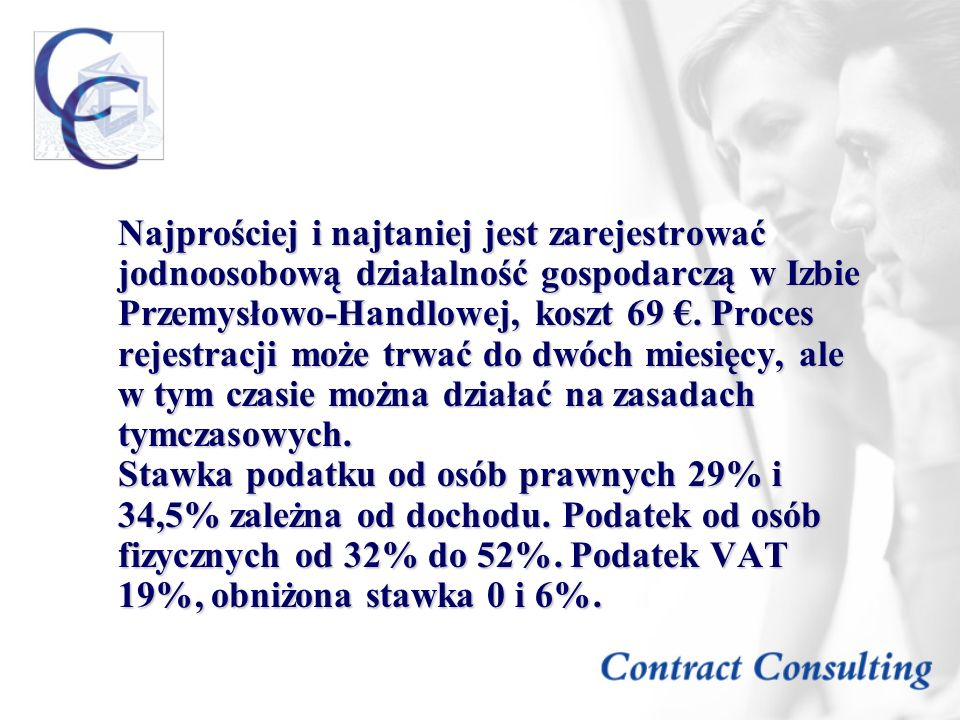 Najprościej i najtaniej jest zarejestrować jodnoosobową działalność gospodarczą w Izbie Przemysłowo-Handlowej, koszt 69 €.