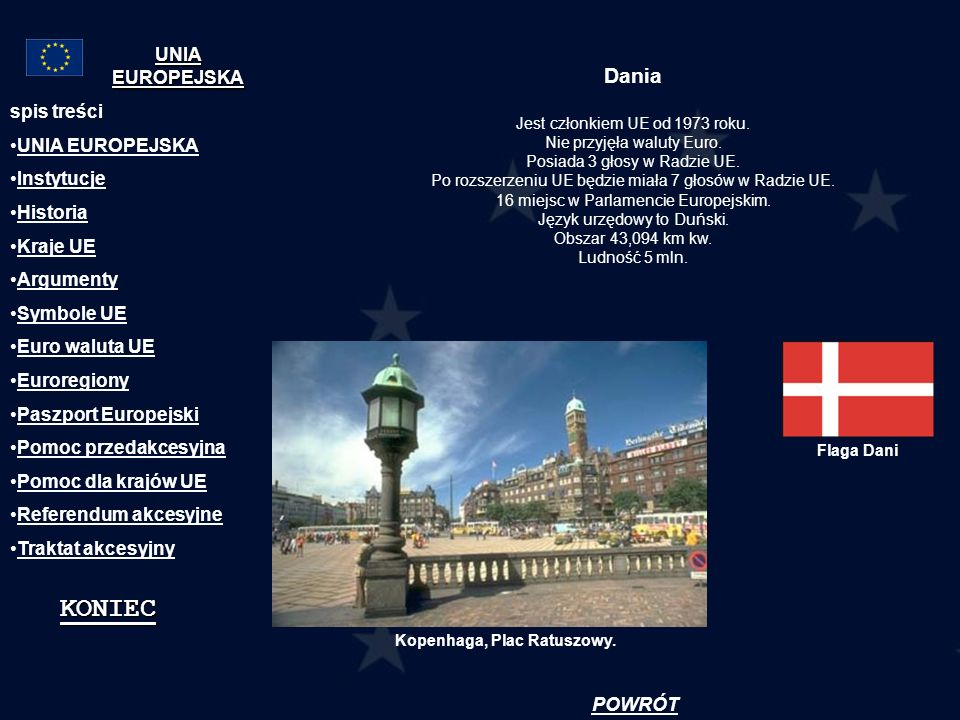 KONIEC Dania UNIA EUROPEJSKA spis treści UNIA EUROPEJSKA Instytucje
