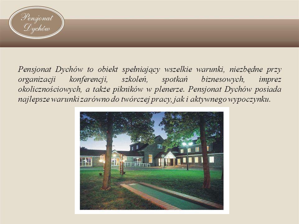 Pensjonat Dychów to obiekt spełniający wszelkie warunki, niezbędne przy organizacji konferencji, szkoleń, spotkań biznesowych, imprez okolicznościowych, a także pikników w plenerze.