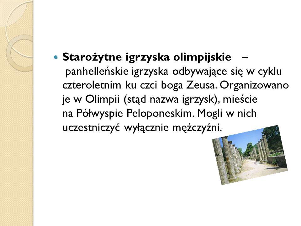 Starożytne igrzyska olimpijskie – panhelleńskie igrzyska odbywające się w cyklu czteroletnim ku czci boga Zeusa.