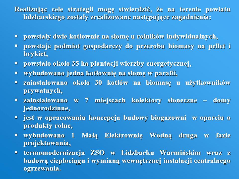 Realizując cele strategii mogę stwierdzić, że na terenie powiatu lidzbarskiego zostały zrealizowane następujące zagadnienia: