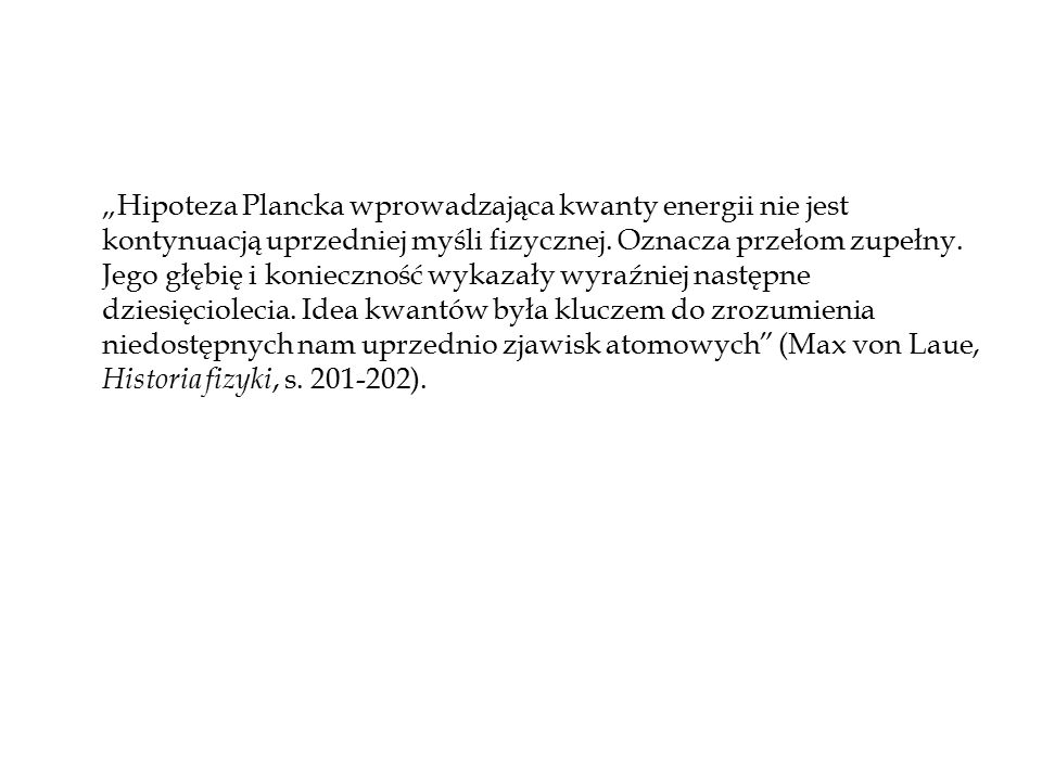 """""""Hipoteza Plancka wprowadzająca kwanty energii nie jest kontynuacją uprzedniej myśli fizycznej."""