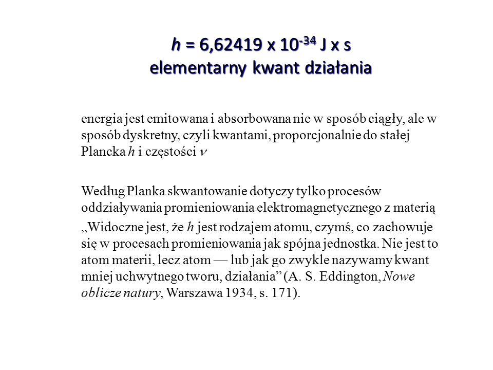 h = 6,62419 x 10-34 J x s elementarny kwant działania