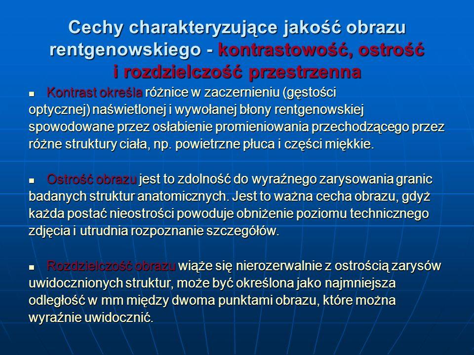 Cechy charakteryzujące jakość obrazu rentgenowskiego - kontrastowość, ostrość i rozdzielczość przestrzenna
