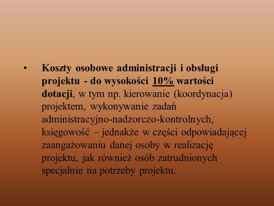Koszty osobowe administracji i obsługi projektu - do wysokości 10% wartości dotacji, w tym np.
