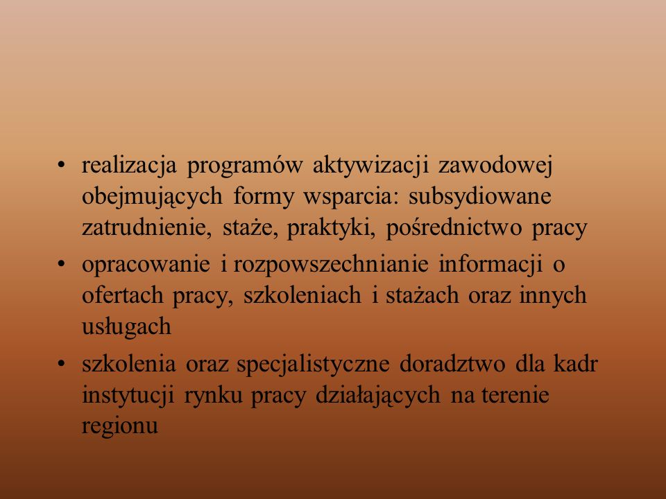 realizacja programów aktywizacji zawodowej obejmujących formy wsparcia: subsydiowane zatrudnienie, staże, praktyki, pośrednictwo pracy