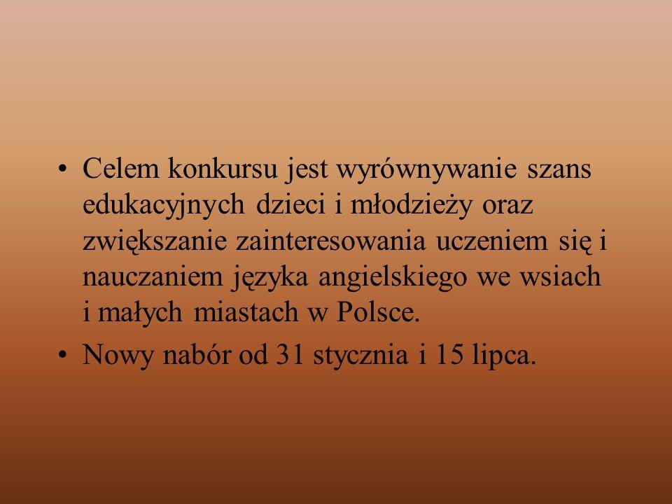Celem konkursu jest wyrównywanie szans edukacyjnych dzieci i młodzieży oraz zwiększanie zainteresowania uczeniem się i nauczaniem języka angielskiego we wsiach i małych miastach w Polsce.