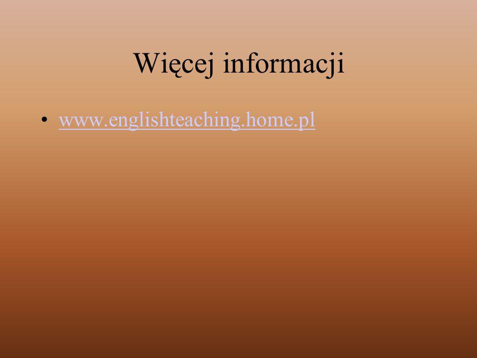 Więcej informacji www.englishteaching.home.pl