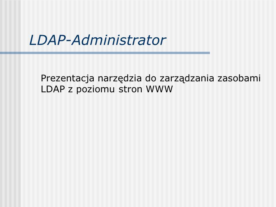 LDAP-Administrator Prezentacja narzędzia do zarządzania zasobami LDAP z poziomu stron WWW