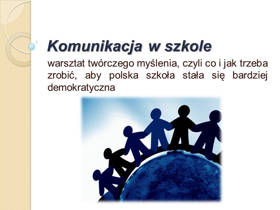 Komunikacja w szkole warsztat twórczego myślenia, czyli co i jak trzeba zrobić, aby polska szkoła stała się bardziej demokratyczna.