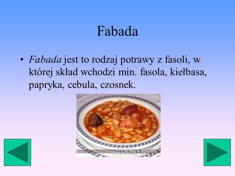 Fabada Fabada jest to rodzaj potrawy z fasoli, w której skład wchodzi min.