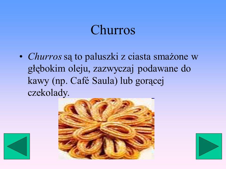 Churros Churros są to paluszki z ciasta smażone w głębokim oleju, zazwyczaj podawane do kawy (np.