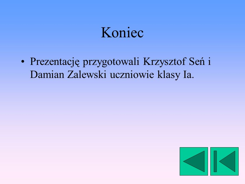 Koniec Prezentację przygotowali Krzysztof Seń i Damian Zalewski uczniowie klasy Ia.