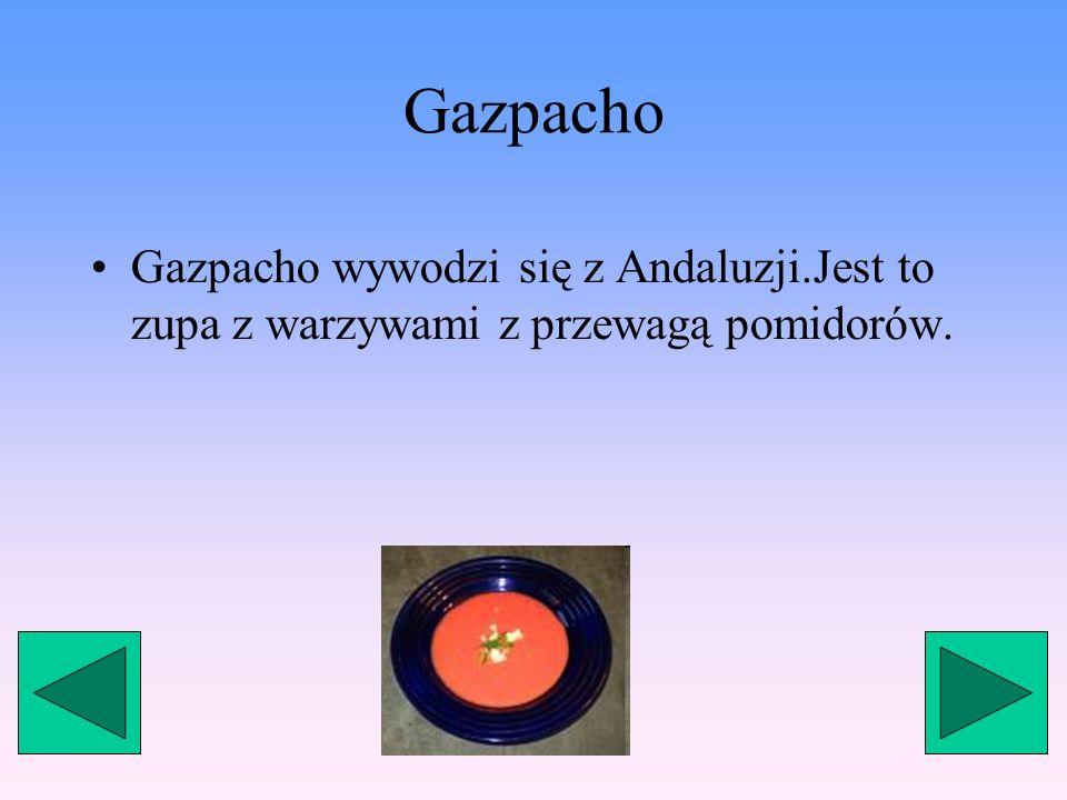 Gazpacho Gazpacho wywodzi się z Andaluzji.Jest to zupa z warzywami z przewagą pomidorów.