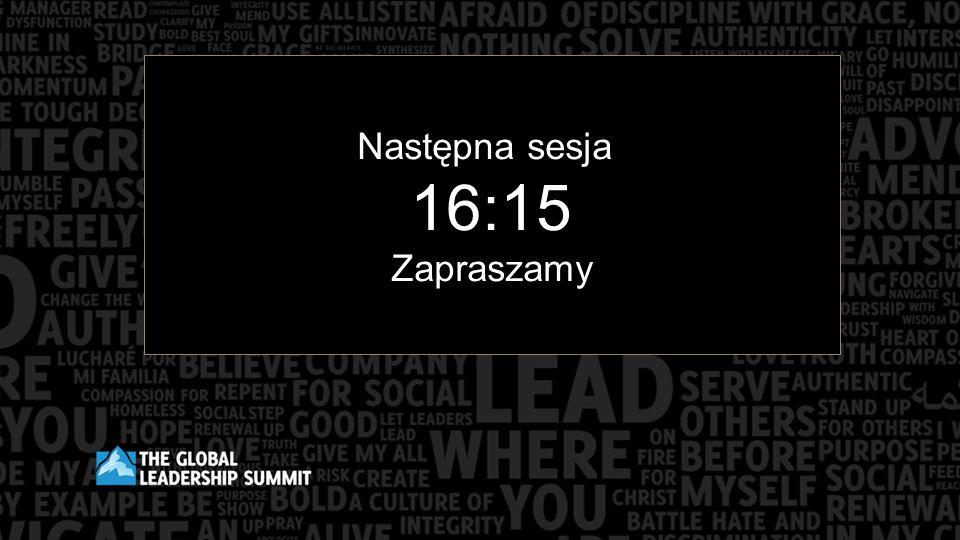 Następna sesja 16:15 Zapraszamy
