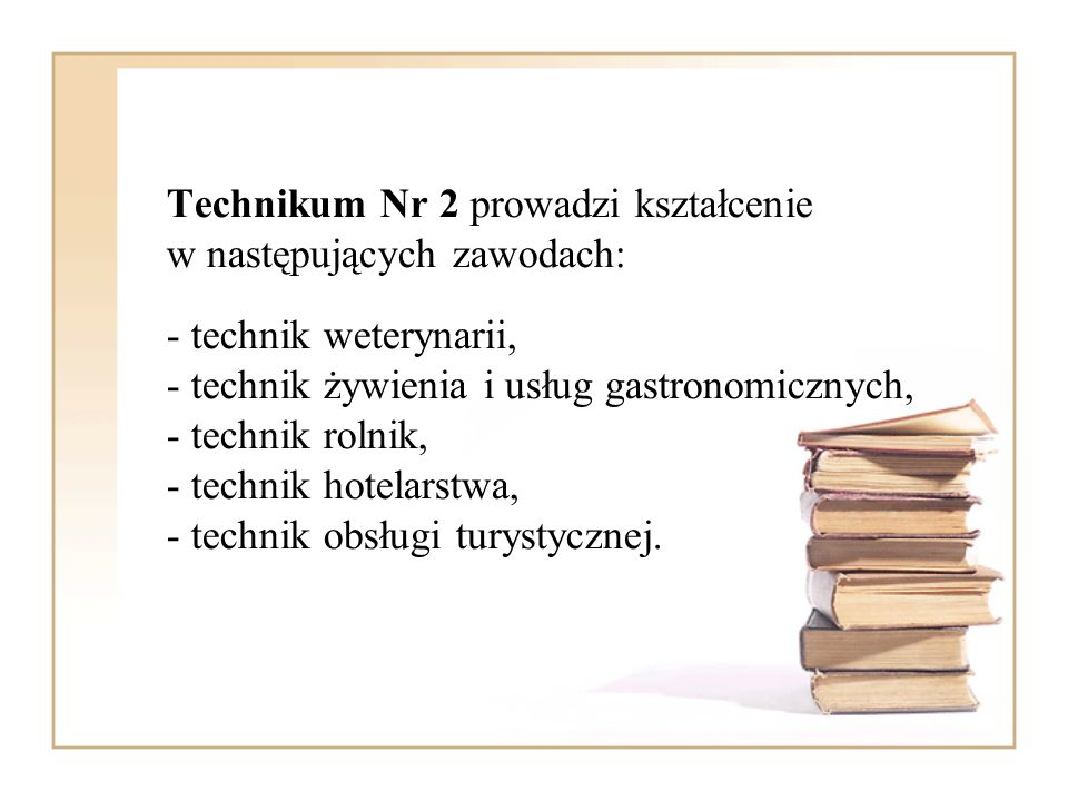 Technikum Nr 2 prowadzi kształcenie w następujących zawodach: - technik weterynarii, - technik żywienia i usług gastronomicznych, - technik rolnik, - technik hotelarstwa, - technik obsługi turystycznej.