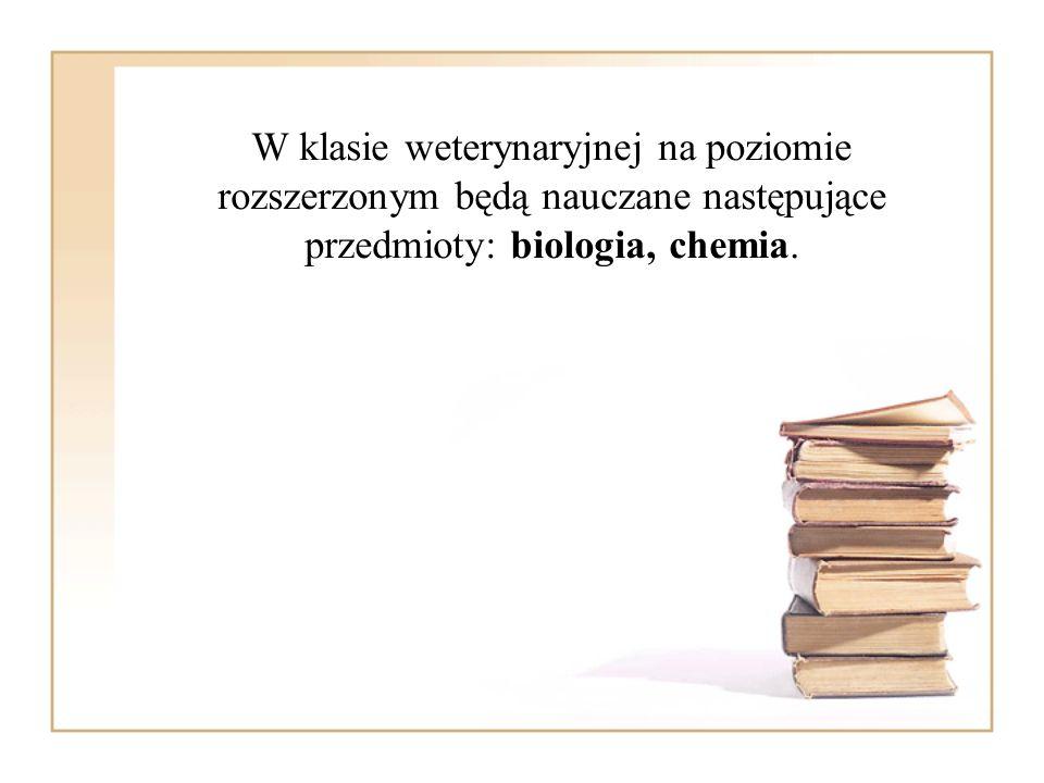 W klasie weterynaryjnej na poziomie rozszerzonym będą nauczane następujące przedmioty: biologia, chemia.