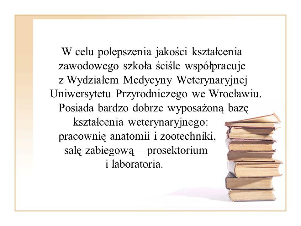 W celu polepszenia jakości kształcenia zawodowego szkoła ściśle współpracuje z Wydziałem Medycyny Weterynaryjnej Uniwersytetu Przyrodniczego we Wrocławiu.