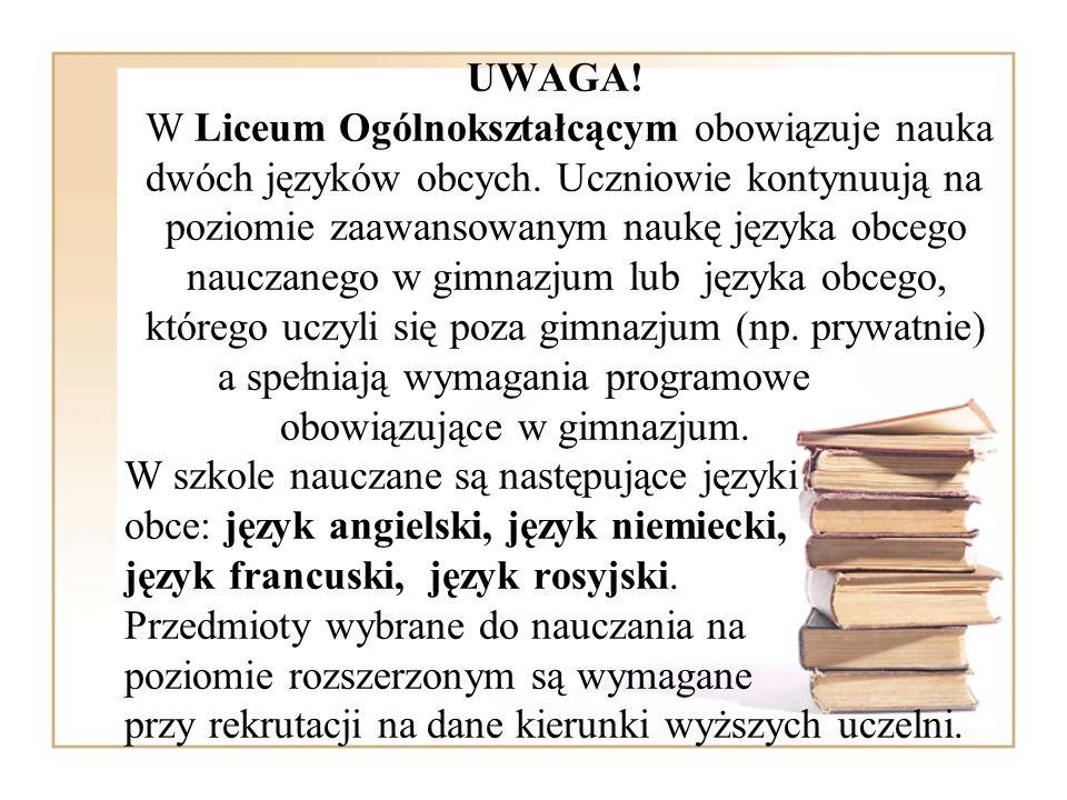 UWAGA. W Liceum Ogólnokształcącym obowiązuje nauka dwóch języków obcych.