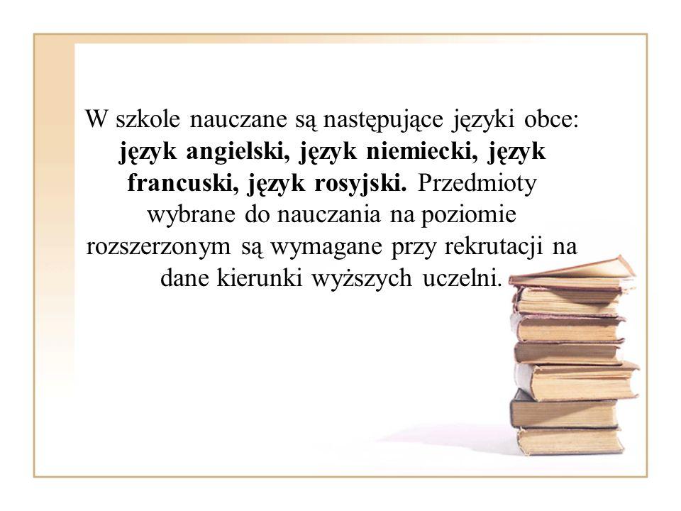 W szkole nauczane są następujące języki obce: język angielski, język niemiecki, język francuski, język rosyjski.