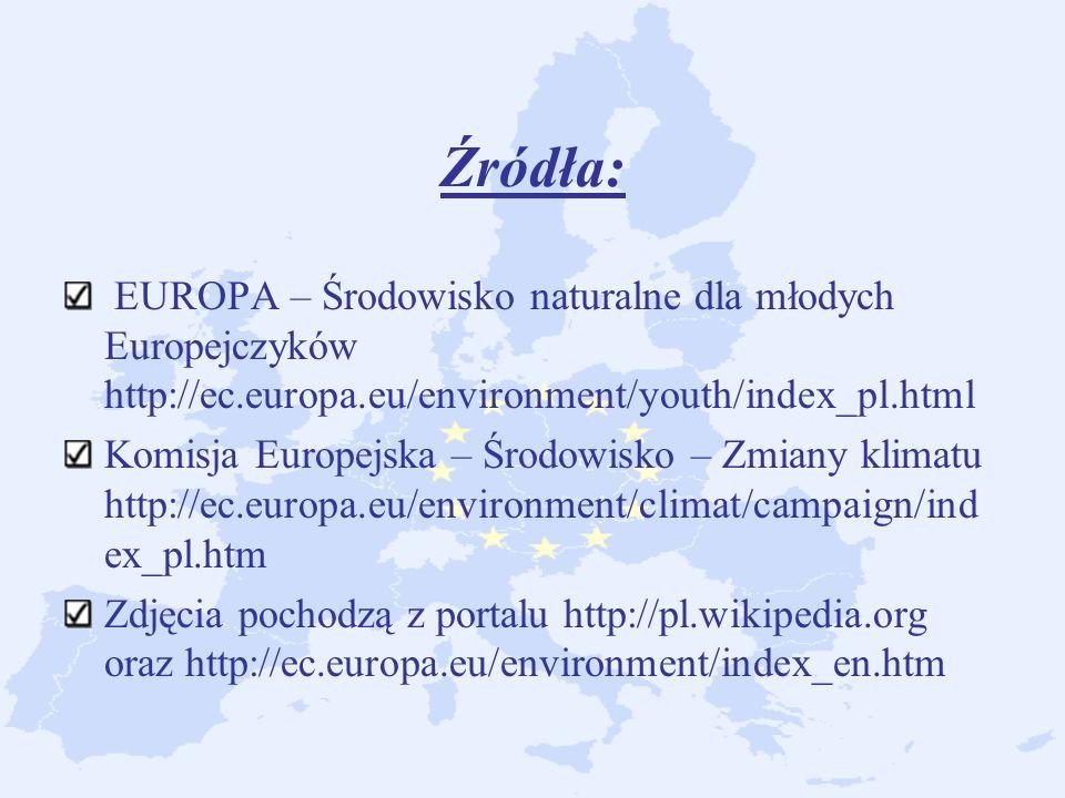 Źródła: EUROPA – Środowisko naturalne dla młodych Europejczyków http://ec.europa.eu/environment/youth/index_pl.html.