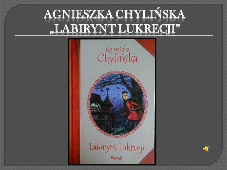 """AGNIESZKA CHYLIŃSKA """"LABIRYNT LUKRECJI"""