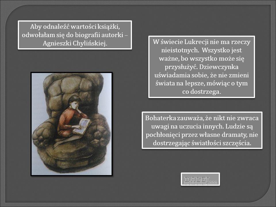 Aby odnaleźć wartości książki, odwołałam się do biografii autorki – Agnieszki Chylińskiej.