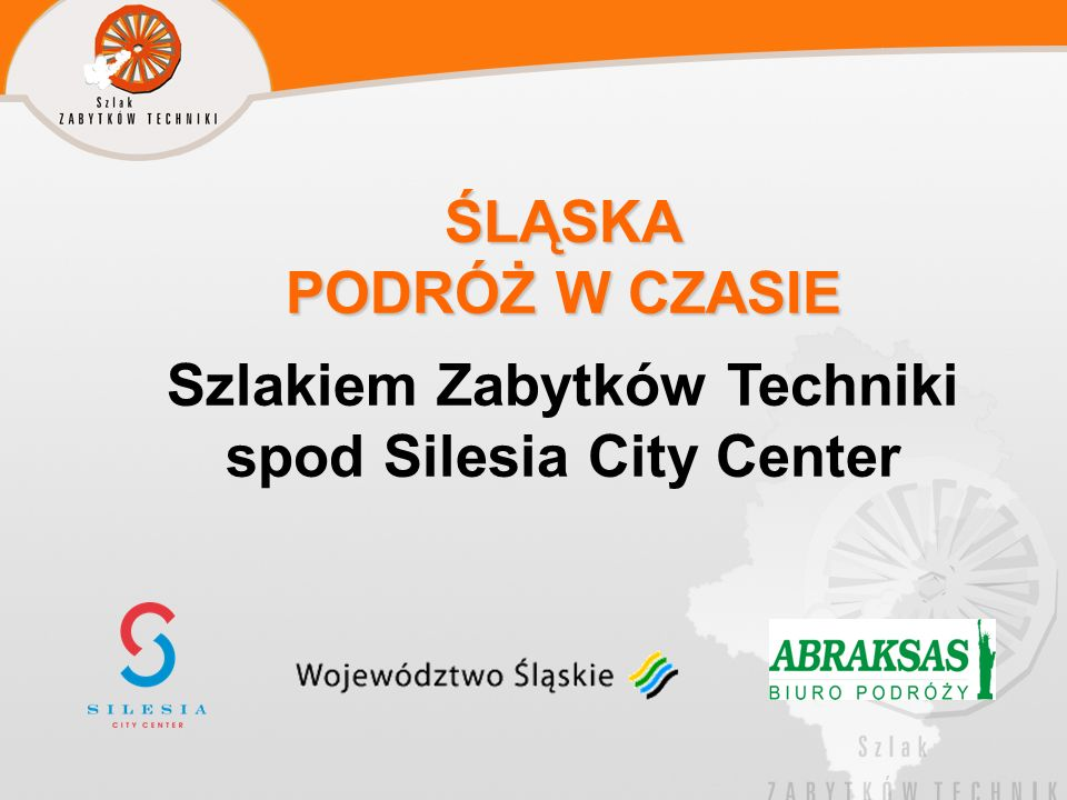 ŚLĄSKA PODRÓŻ W CZASIE Szlakiem Zabytków Techniki spod Silesia City Center