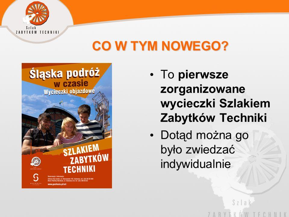 CO W TYM NOWEGO. To pierwsze zorganizowane wycieczki Szlakiem Zabytków Techniki.