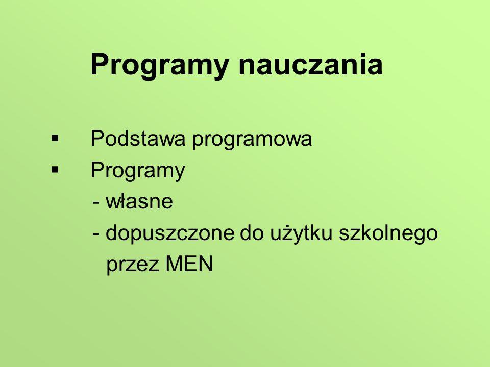 Programy nauczania Podstawa programowa Programy - własne