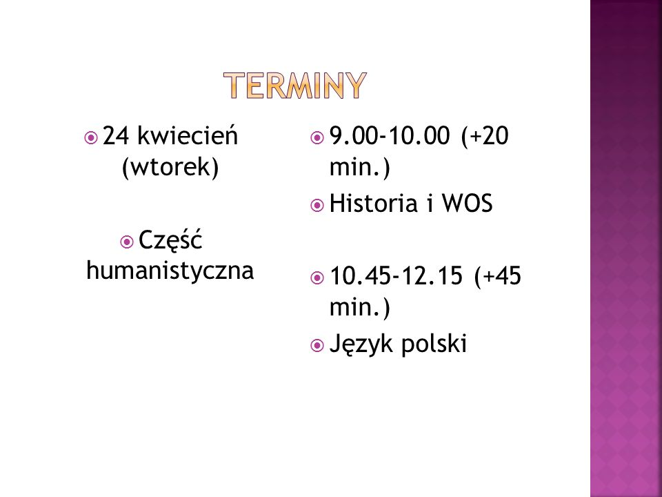 TERMINY 24 kwiecień (wtorek) Część humanistyczna 9.00-10.00 (+20 min.)