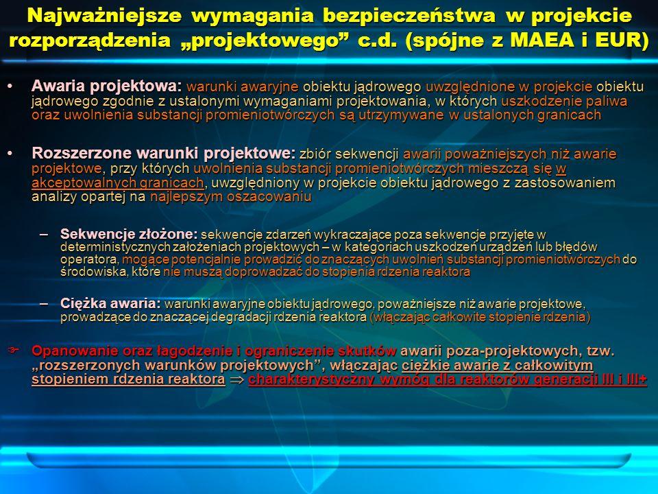 """Najważniejsze wymagania bezpieczeństwa w projekcie rozporządzenia """"projektowego c.d. (spójne z MAEA i EUR)"""