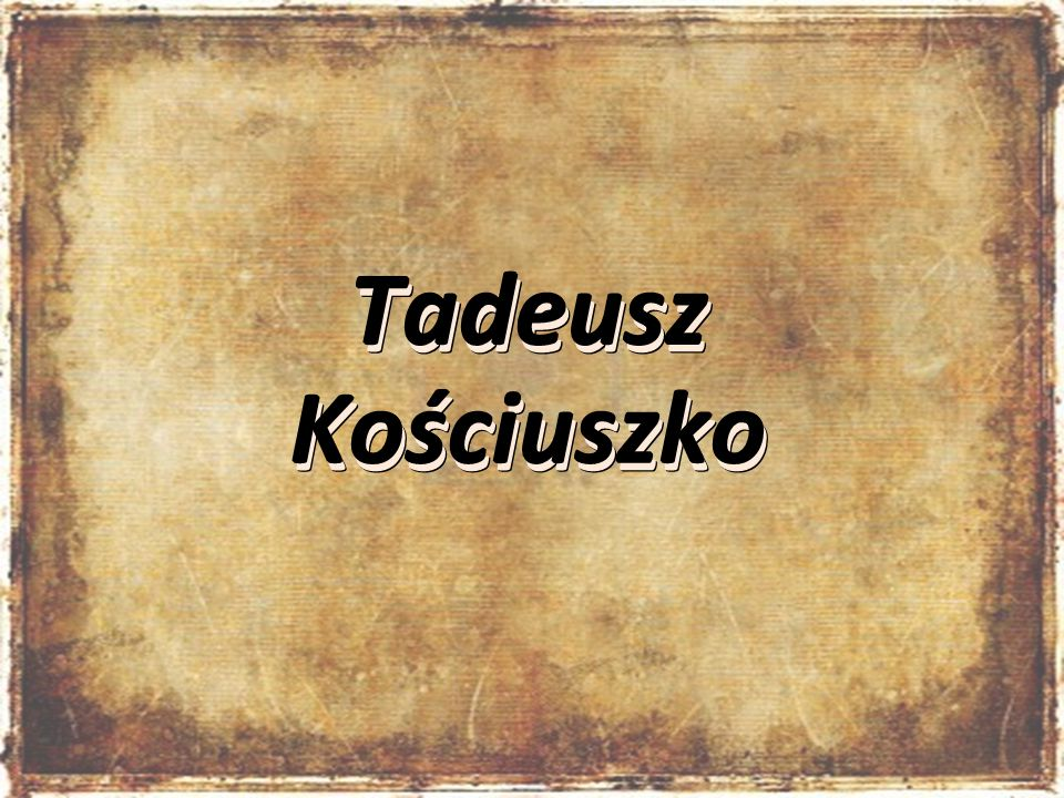 Tadeusz Kościuszko Tadeusz Kościuszko