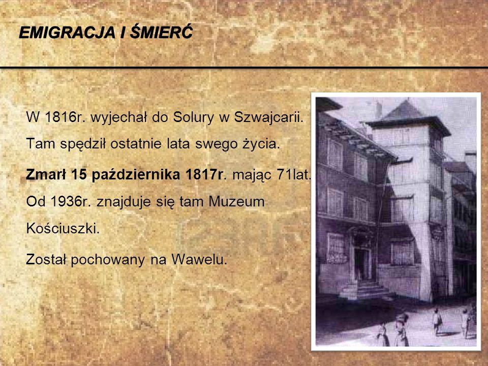 EMIGRACJA I ŚMIERĆ W 1816r. wyjechał do Solury w Szwajcarii. Tam spędził ostatnie lata swego życia.