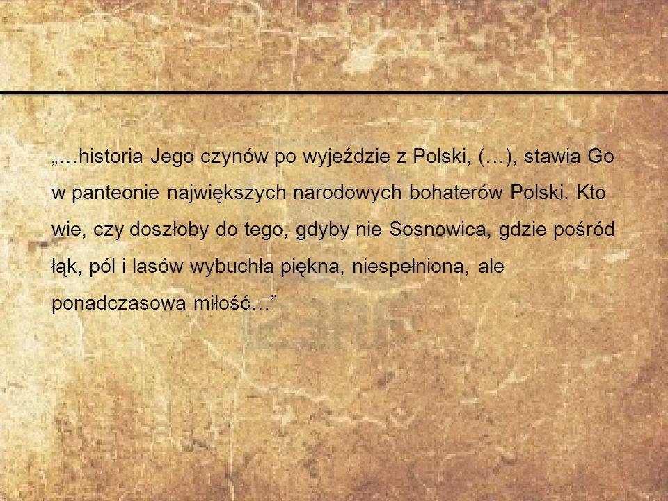 """""""…historia Jego czynów po wyjeździe z Polski, (…), stawia Go w panteonie największych narodowych bohaterów Polski."""