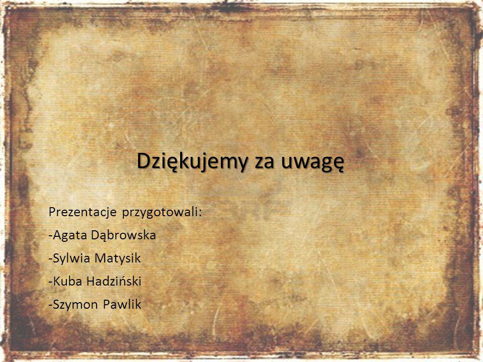 Dziękujemy za uwagę Prezentacje przygotowali: -Agata Dąbrowska