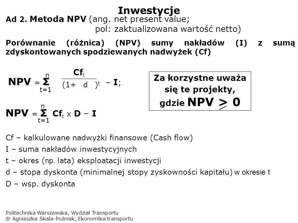 Za korzystne uważa się te projekty, gdzie NPV > 0