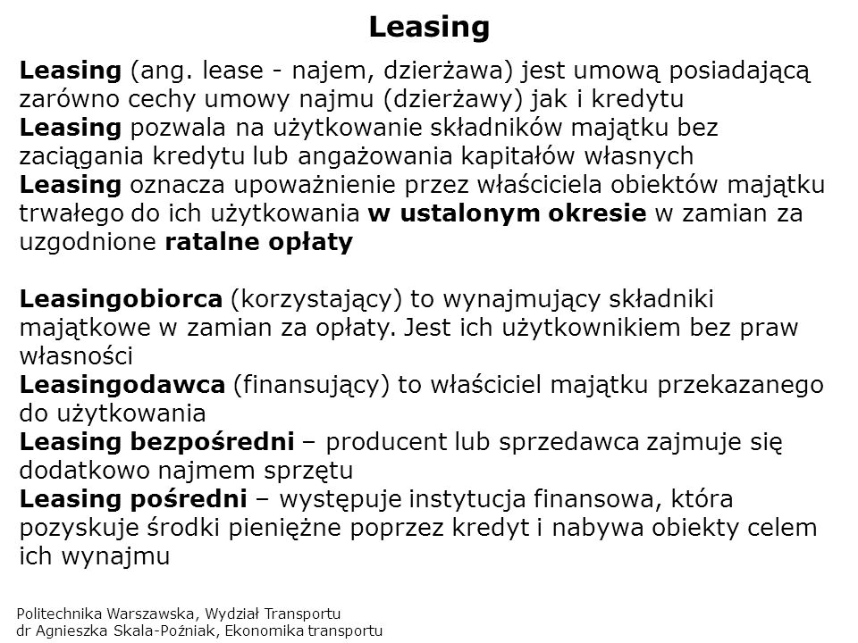 LeasingLeasing (ang. lease - najem, dzierżawa) jest umową posiadającą zarówno cechy umowy najmu (dzierżawy) jak i kredytu.