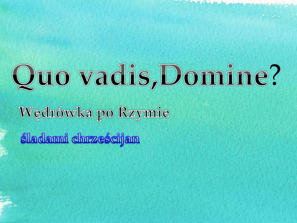 Quo vadis,Domine Wędrówka po Rzymie