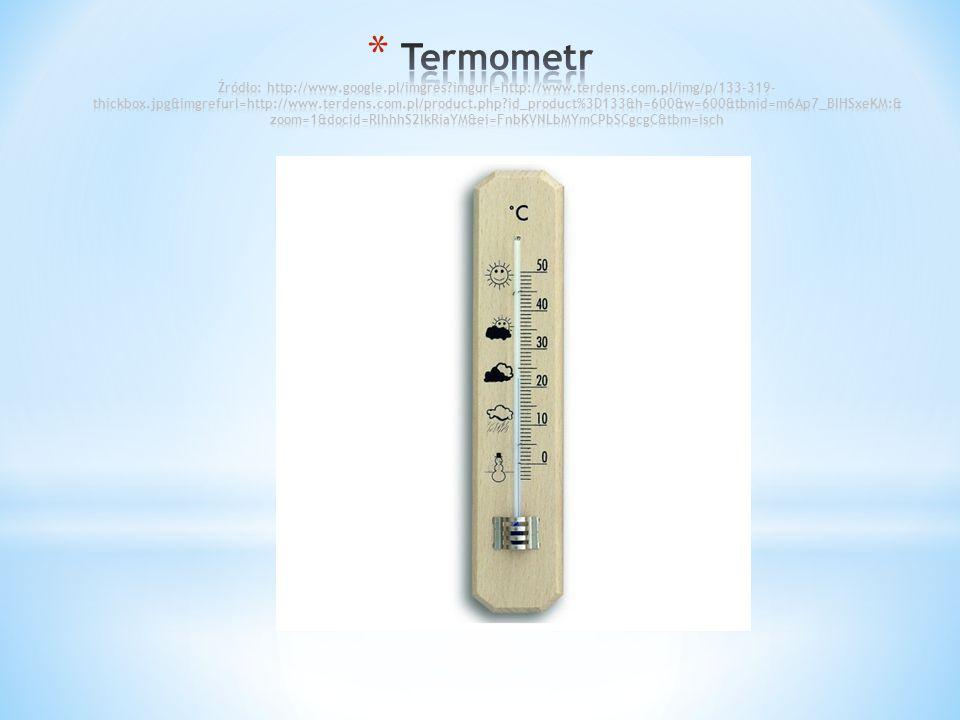 Termometr Źródło: http://www. google. pl/imgres. imgurl=http://www