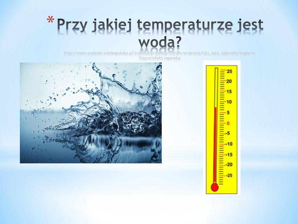 Przy jakiej temperaturze jest woda. http://www. eszkola-wielkopolska
