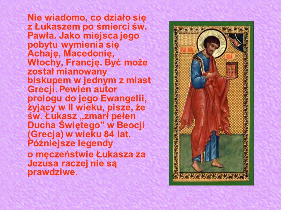 Nie wiadomo, co działo się z Łukaszem po śmierci św. Pawła